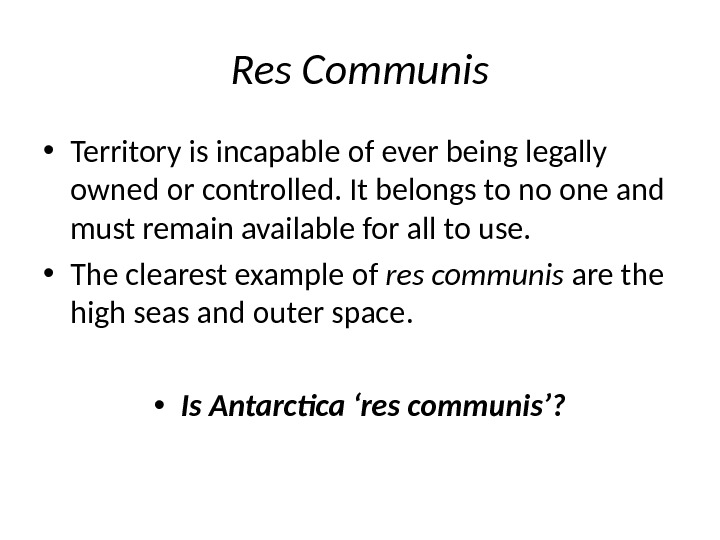 Res Communis • Territory is incapable of ever being legally owned or controlled. It belongs to
