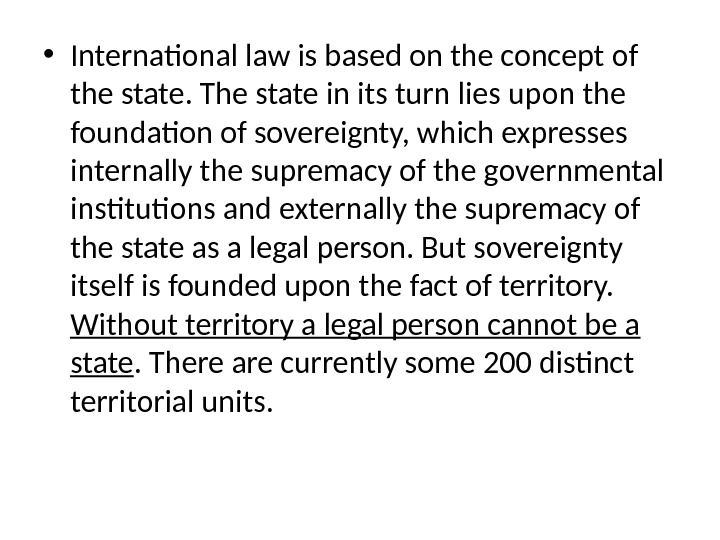 • International law is based on the concept of the state. The state in its
