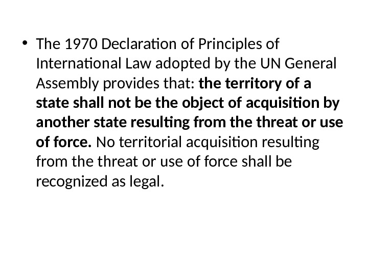 • The 1970 Declaration of Principles of International Law adopted by the UN General Assembly
