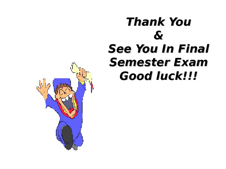 Thank You && See You In Final Semester Exam Good luck!!!