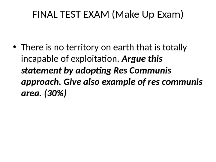 FINAL TEST EXAM (Make Up Exam) • There is no territory on earth that is totally