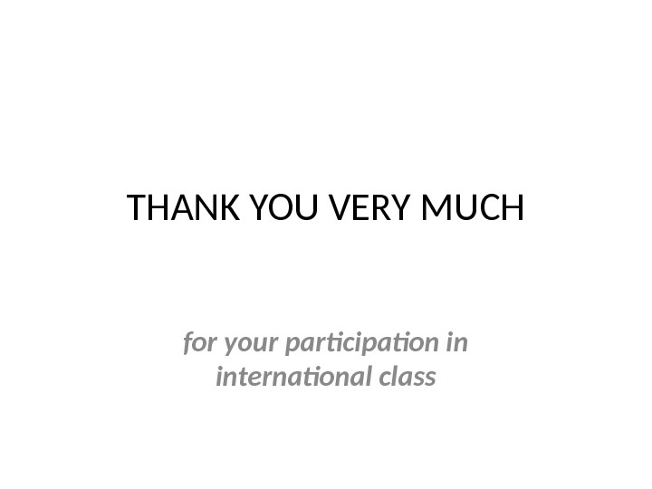 THANK YOU VERY MUCH for your participation in international class