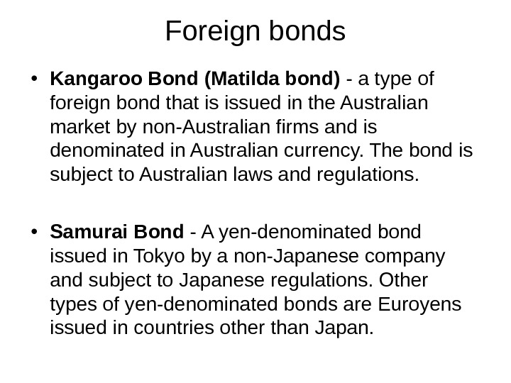 Foreign bonds • Kangaroo Bond (Matilda bond) - a type of foreign bond that is issued