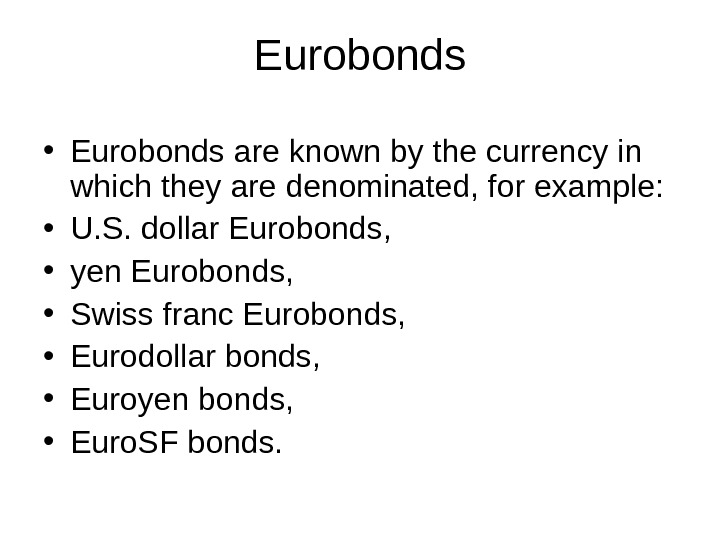 Eurobonds • Eurobonds are known by the currency in which they are denominated, for example: