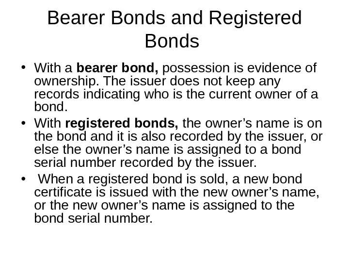 Bearer Bonds and Registered Bonds  • With a bearer bond,  possession is evidence of