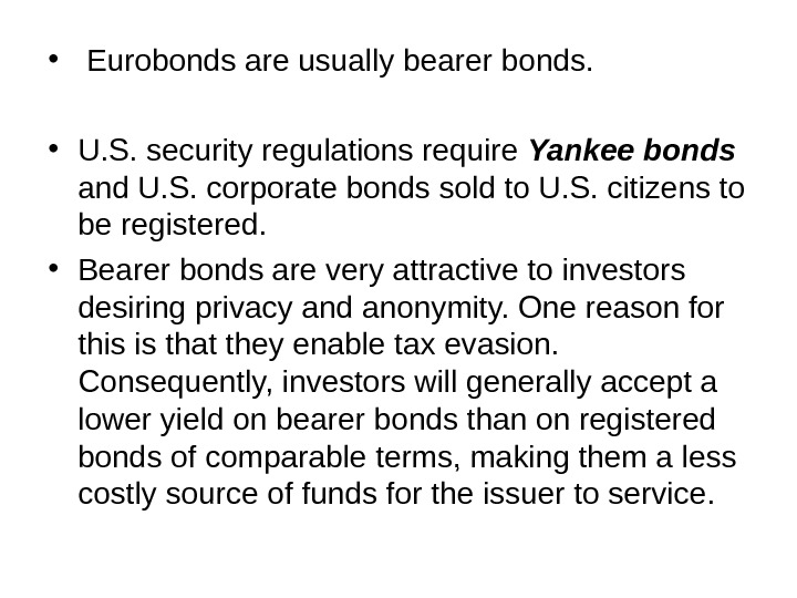 •  Eurobonds are usually bearer bonds.  • U. S. security regulations require Yankee