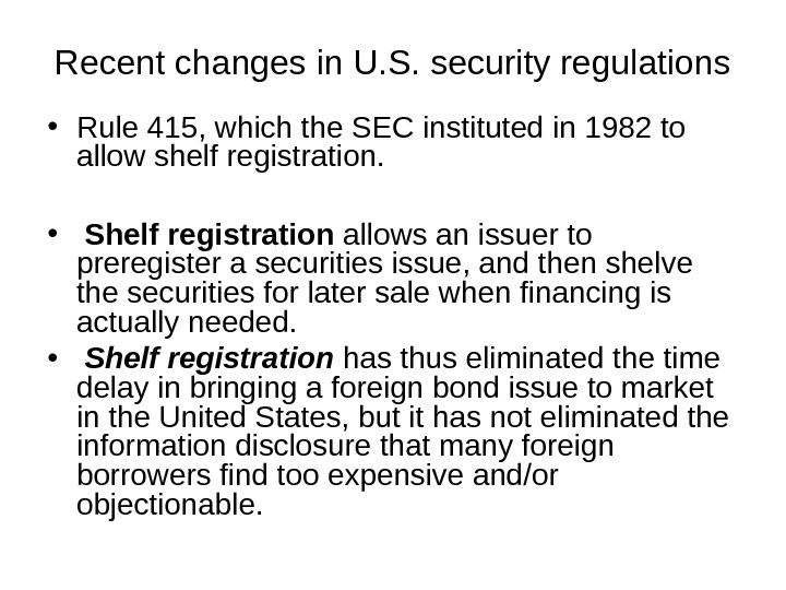 Recent changes in U. S. security regulations • Rule 415, which the SEC instituted in 1982