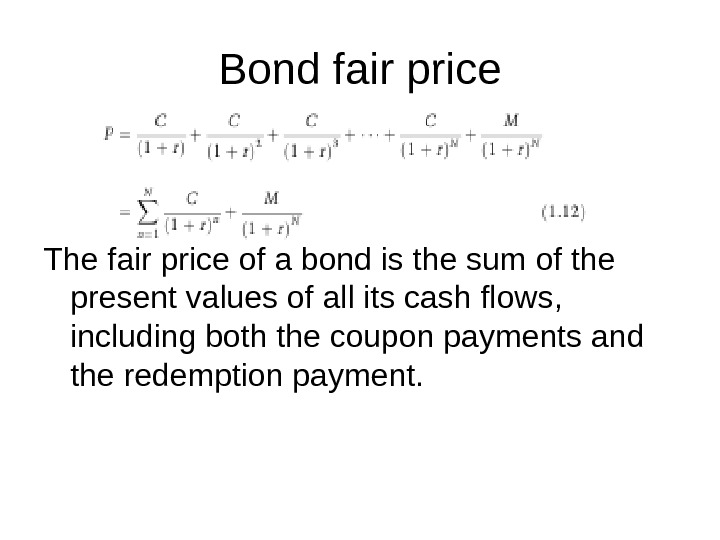 Bond fair price The fair price of a bond is the sum of the present values