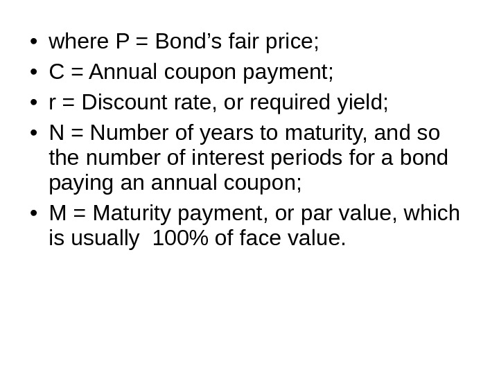• where P = Bond's fair price;  • C = Annual coupon payment;