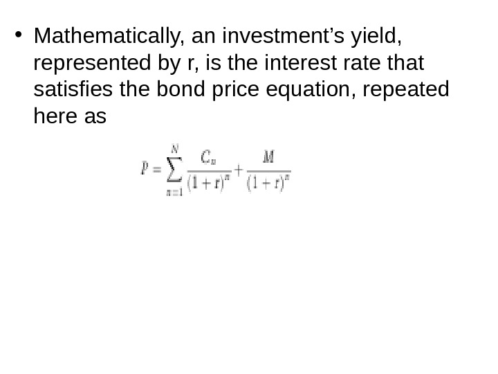 • Mathematically, an investment's yield,  represented by r, is the interest rate that satisfies