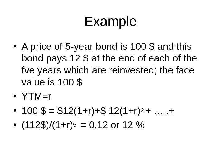 Example • A price of 5 -year bond is 100 $ and this bond pays 12