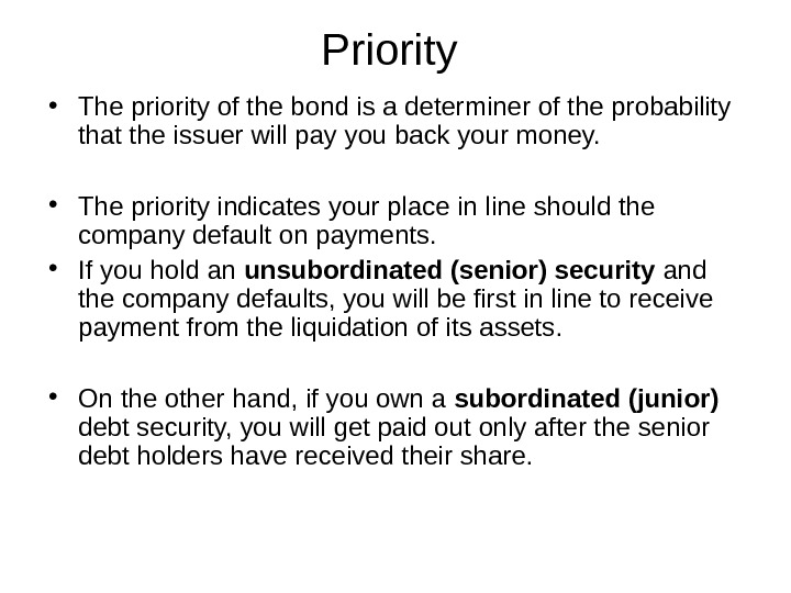 Priority  • The priority of the bond is a determiner of the probability that the