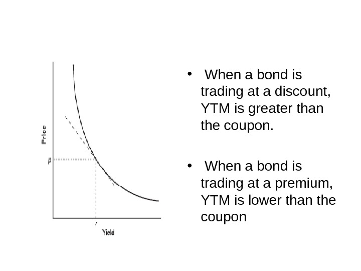 •  When a bond is trading at a discount,  YTM is greater than