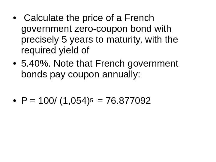 •  Calculate the price of a French government zero-coupon bond with precisely 5 years