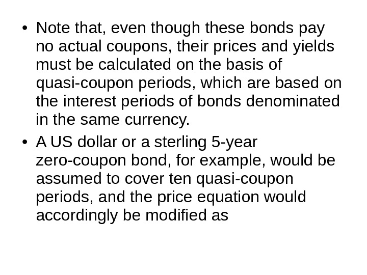 • Note that, even though these bonds pay no actual coupons, their prices and yields