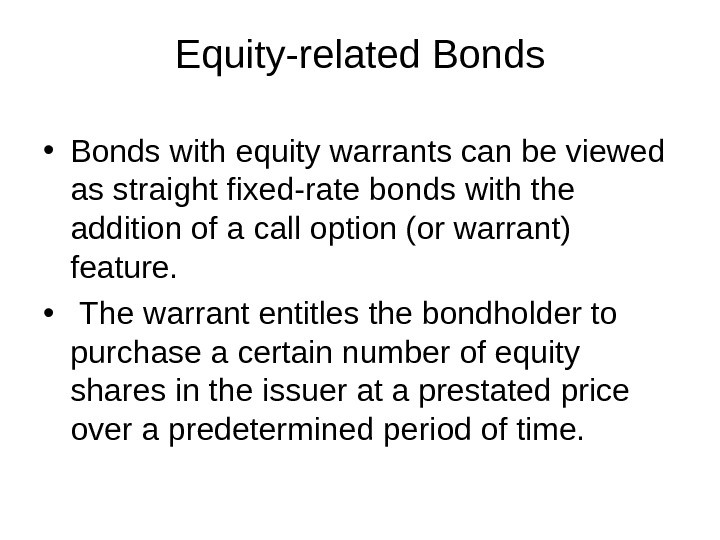 Equity-related Bonds • Bonds with equity warrants can be viewed as straight fixed-rate bonds with the