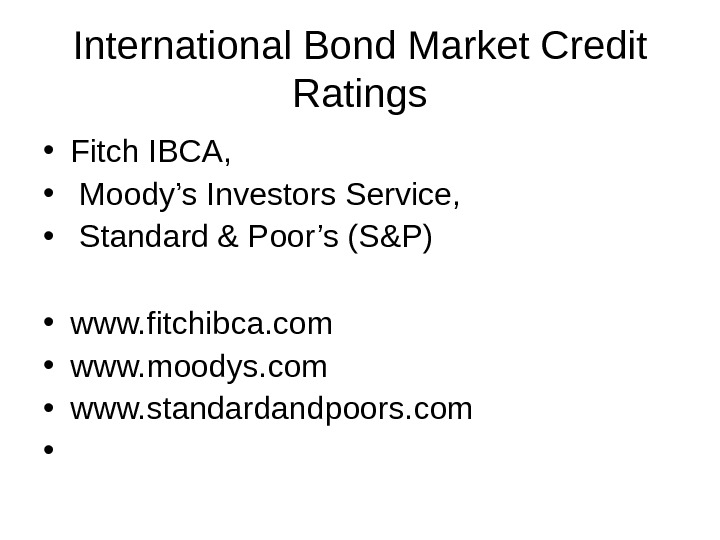 International Bond Market Credit Ratings • Fitch IBCA,  •  Moody's Investors Service,  •
