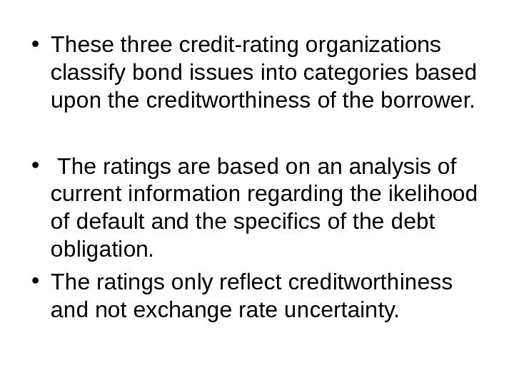 • These three credit-rating organizations classify bond issues into categories based upon the creditworthiness of
