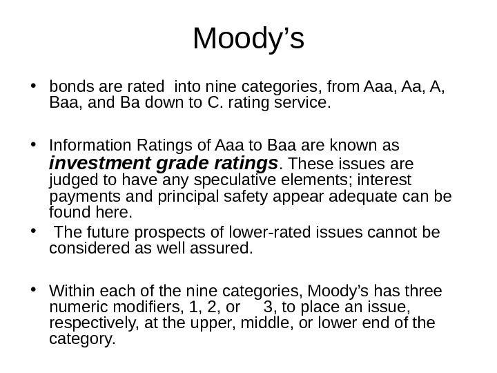 Moody's • bonds are rated into nine categories, from Aaa, A,  Baa, and Ba down