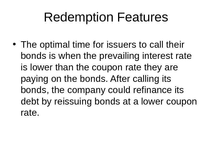 Redemption Features • The optimal time for issuers to call their bonds is when the prevailing