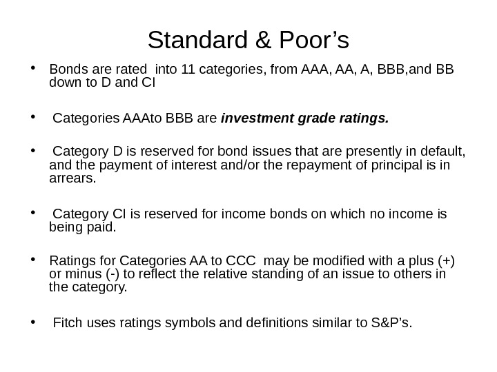 Standard & Poor's • Bonds are rated into 11 categories, from AAA, A, BBB, and BB