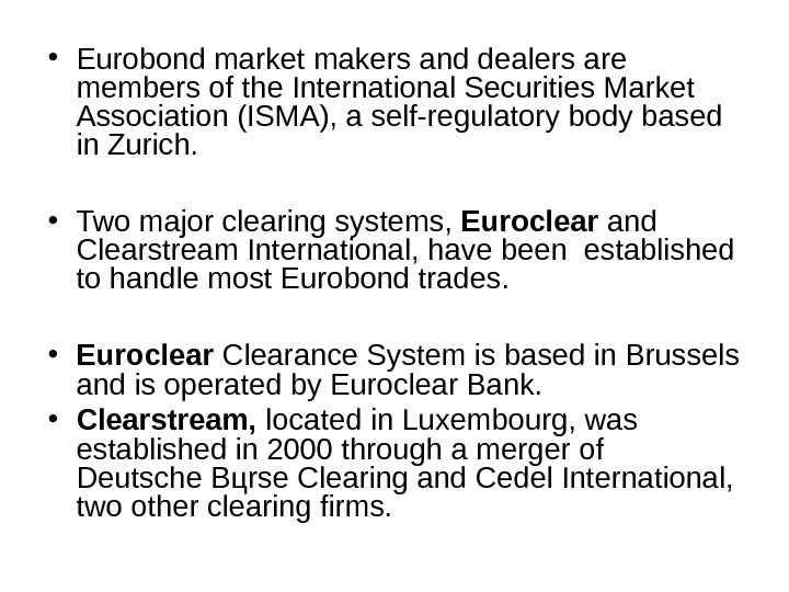 • Eurobond market makers and dealers are members of the International Securities Market Association (ISMA),