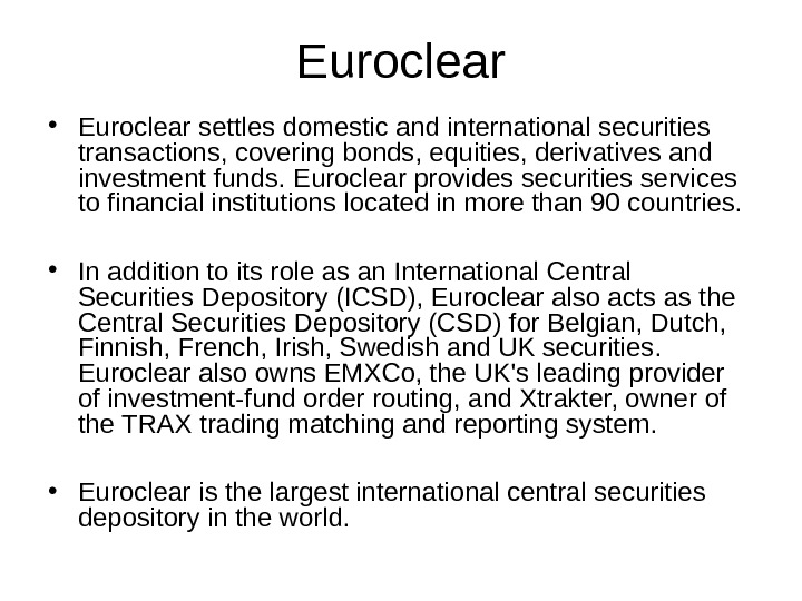 Euroclear • Euroclear settles domestic and international securities transactions, covering bonds, equities, derivatives and investment funds.