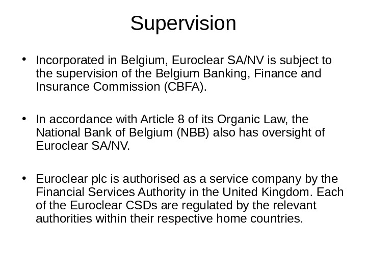 Supervision • Incorporated in Belgium, Euroclear SA/NV is subject to the supervision of the Belgium Banking,