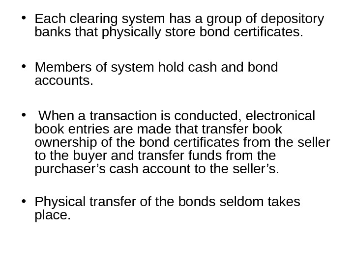 • Each clearing system has a group of depository banks that physically store bond certificates.