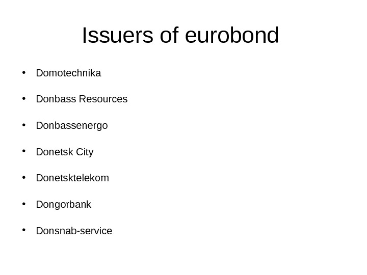 Issuers of eurobond  • Domotechnika • Donbass Resources • Donbassenergo • Donetsk City • Donetsktelekom