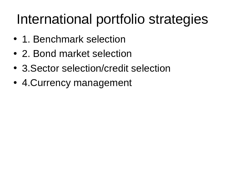 International portfolio strategies • 1. Benchmark selection • 2. Bond market selection • 3. Sector selection/credit