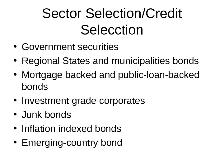 Sector Selection/Credit Selecction • Government securities • Regional States and municipalities bonds • Mortgage backed and