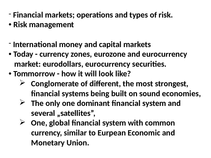 -  Financial markets; operations and types of risk.  •  Risk management -