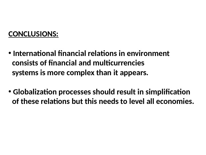 CONCLUSIONS:  •  International financial relations in environment  consists of financial and multicurrencies
