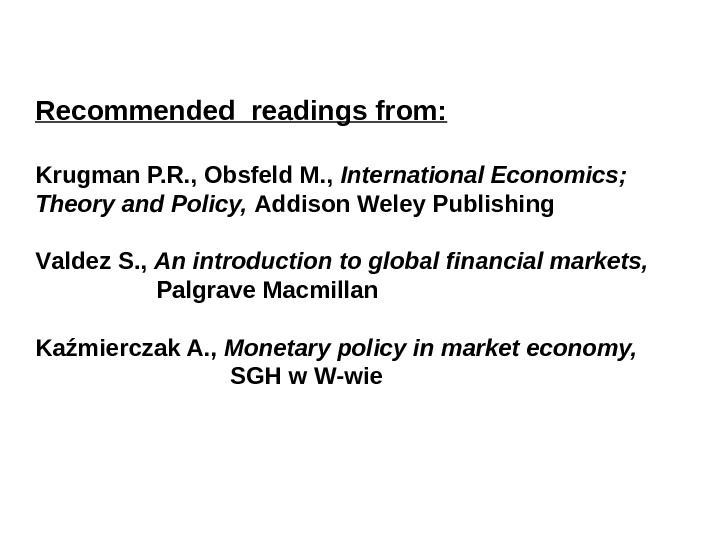 Recommended readings from: Krugman P. R. , Obsfeld M. ,  International Economics ;  Theory