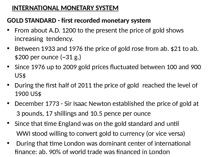 INTERNATIONAL MONETARY SYSTEM GOLD STANDARD - first recorded monetary system • From about A. D. 1200