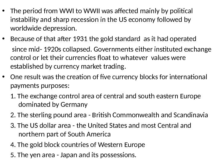 • The period from WWI to WWII was affected mainly by political instability and sharp