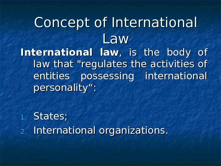 Concept of International Law International law ,  is the body of law that regulates the