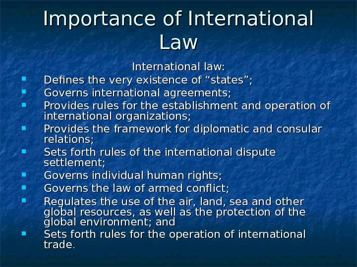"Importance of International Law International law:  Defines the very existence of ""states"";  Governs international"