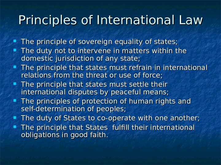 Principles of International Law The principle of sovereign equality of states;  The duty not to