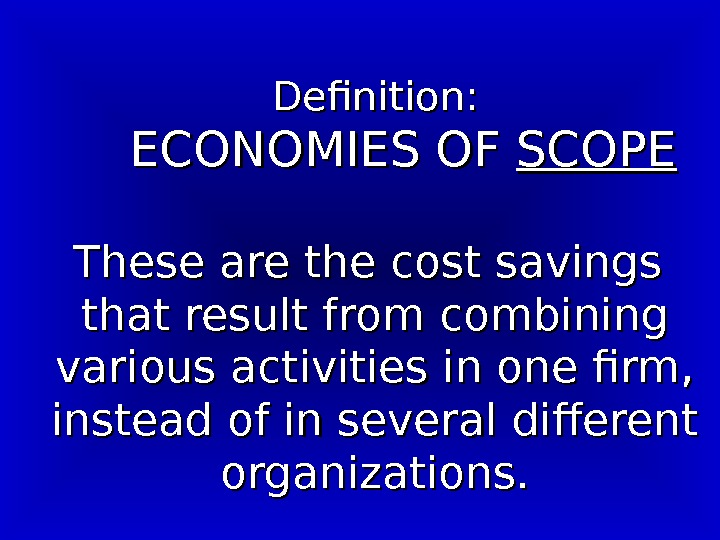 Definition:  ECONOMIES OF SCOPE These are the cost savings  that result from combining various