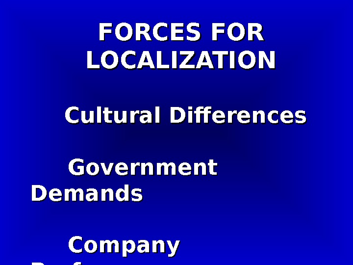 FORCES FOR LOCALIZATION  Cultural Differences  Government Demands  Company Preferences