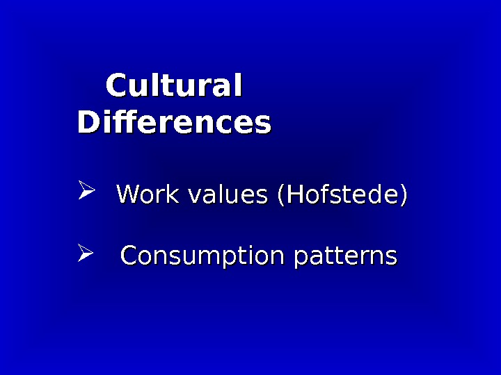 Cultural Differences  Work values (Hofstede)   Consumption patterns