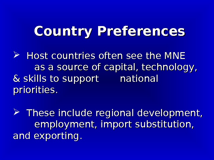 Country Preferences  Host countries often see the MNE as a source of capital, technology,