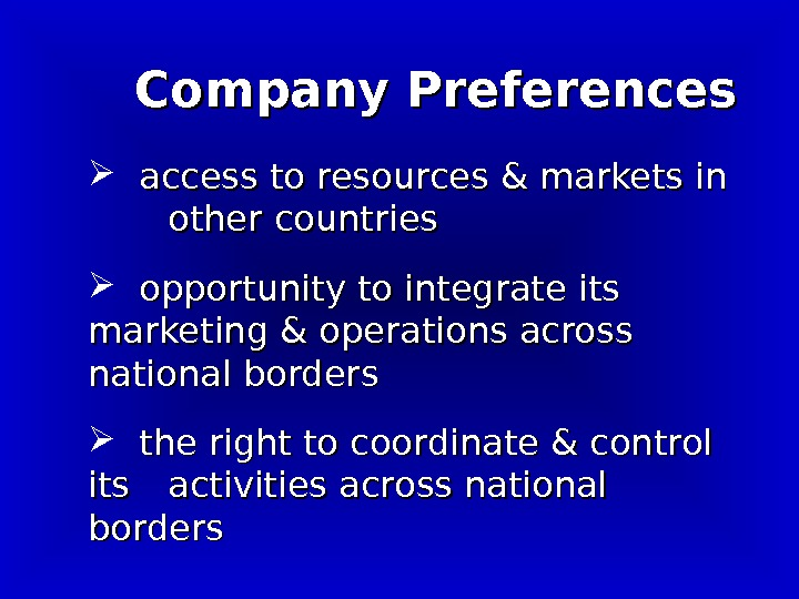 Company Preferences  access to resources & markets in other countries  opportunity to