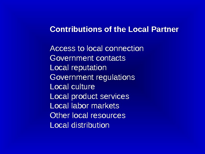 Contributions of the Local Partner Access to local connection Government contacts Local reputation Government regulations Local