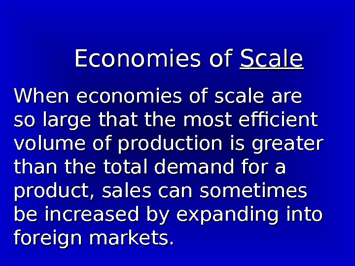 Economies of Scale When economies of scale are  so large that the