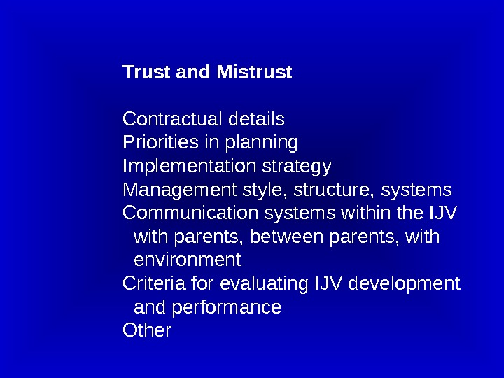 Trust and Mistrust Contractual details Priorities in planning Implementation strategy Management style, structure, systems Communication systems