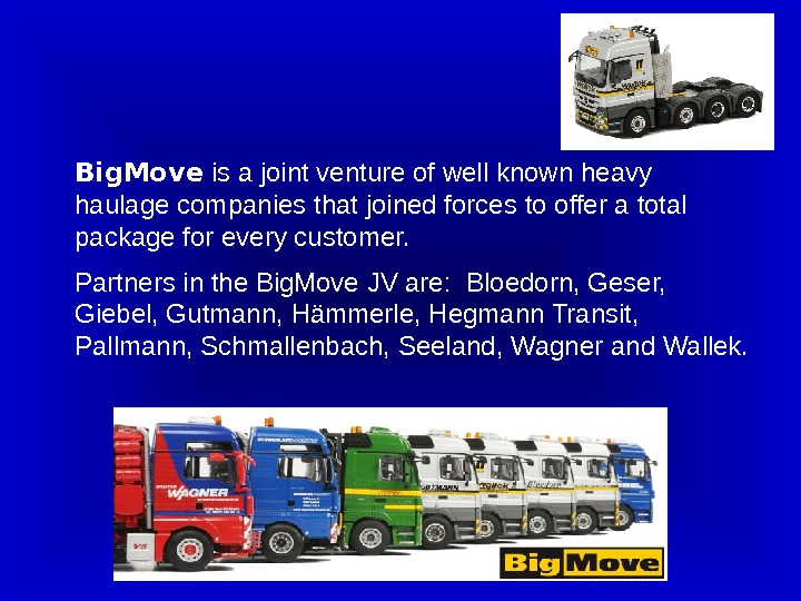 Big. Move is a joint venture of well known heavy haulage  companies that joined forces