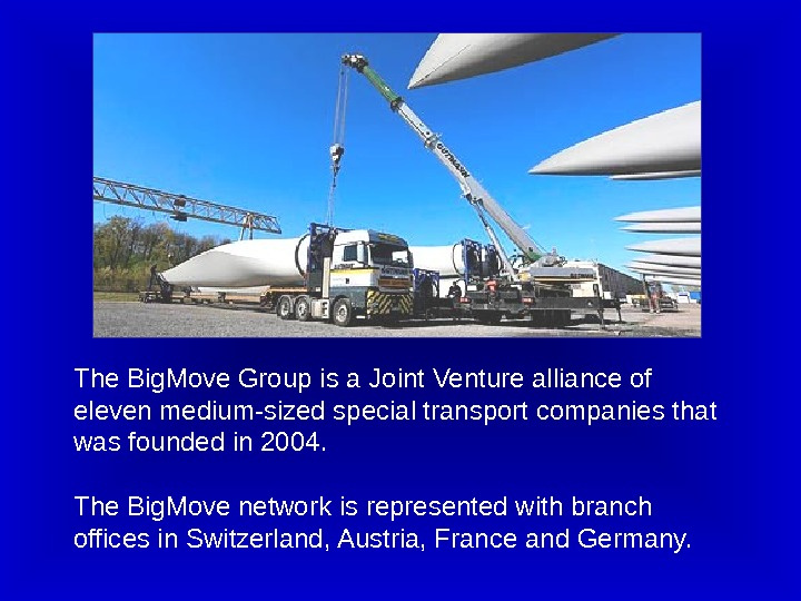 The Big. Move Group is a Joint Venture alliance of eleven medium-sized special transport companies that